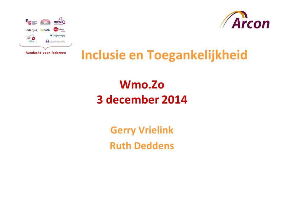 Inclusie en Toegankelijkheid Wmo.Zo 3 december 2014 Gerry Vrielink Ruth Deddens