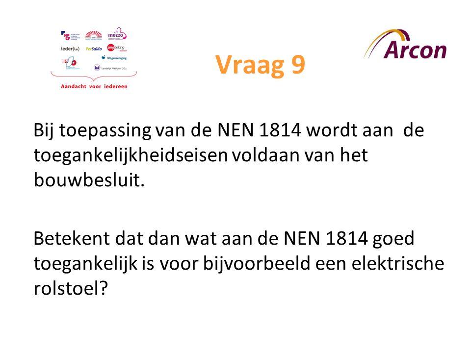 Vraag 9 Bij toepassing van de NEN 1814 wordt aan de toegankelijkheidseisen voldaan van het bouwbesluit.