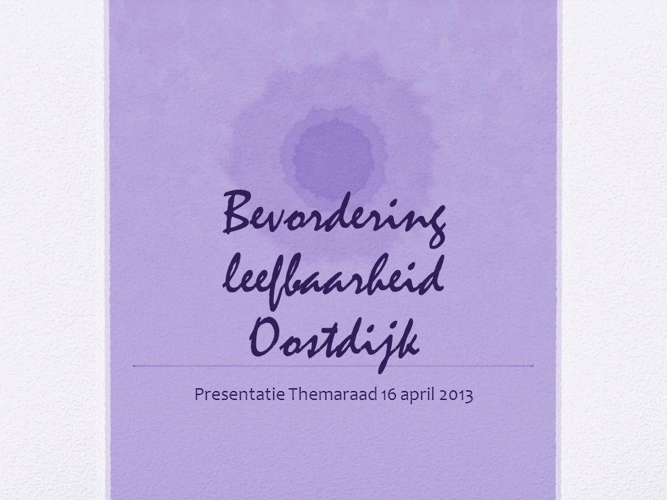 Bevordering leefbaarheid Oostdijk Presentatie Themaraad 16 april 2013