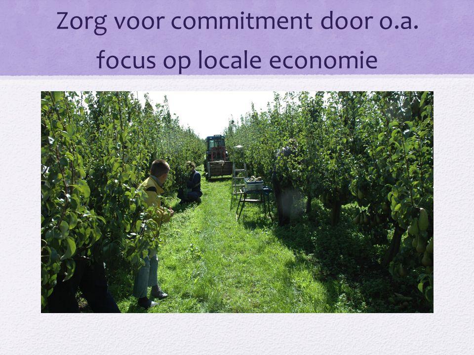 Zorg voor commitment door o.a. focus op locale economie