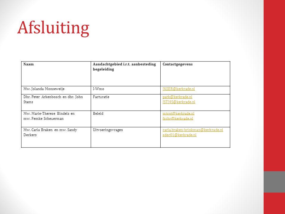 Afsluiting Naam Aandachtgebied i.r.t. aanbesteding begeleiding Contactgegevens Mw. Jolanda MonseweijeI-WmoJKSER@kerkrade.nl Dhr. Peter Arkenbosch en d