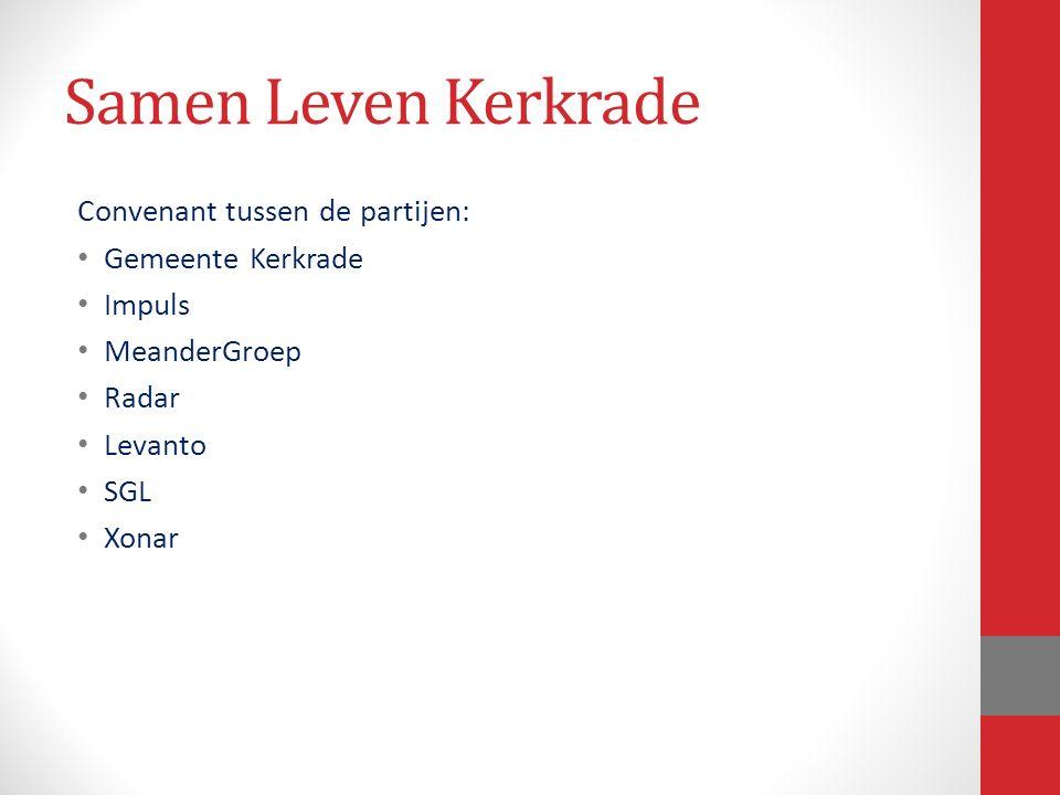 Samen Leven Kerkrade Convenant tussen de partijen: Gemeente Kerkrade Impuls MeanderGroep Radar Levanto SGL Xonar