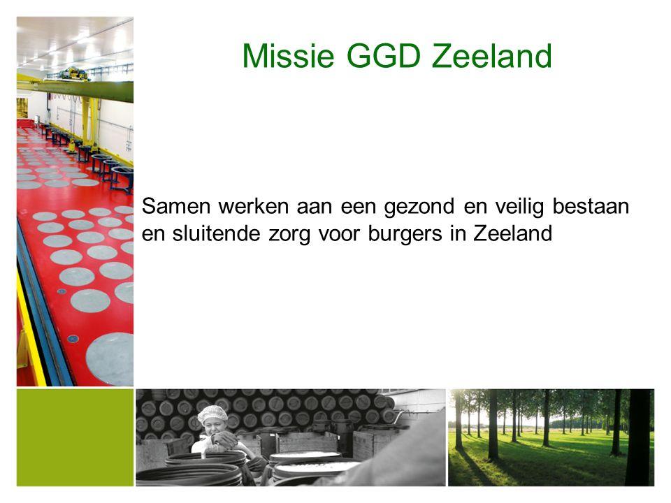 Missie GGD Zeeland Samen werken aan een gezond en veilig bestaan en sluitende zorg voor burgers in Zeeland