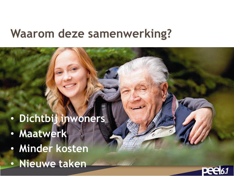 Waarom deze samenwerking 3 Dichtbij inwoners Maatwerk Minder kosten Nieuwe taken