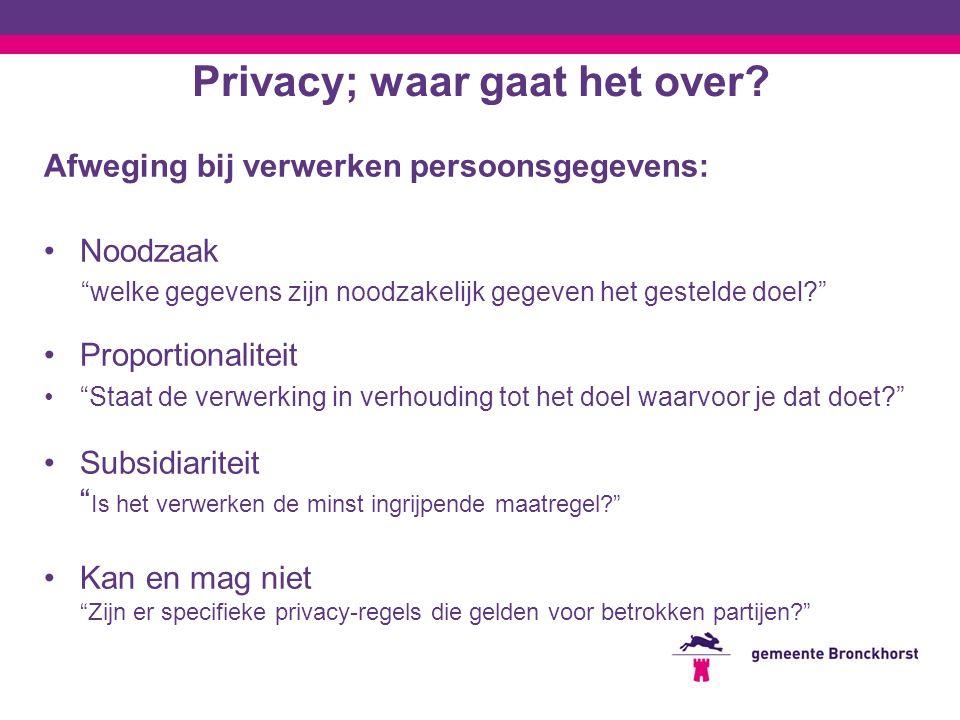 """Privacy; waar gaat het over? Afweging bij verwerken persoonsgegevens: Noodzaak """"welke gegevens zijn noodzakelijk gegeven het gestelde doel?"""" Proportio"""
