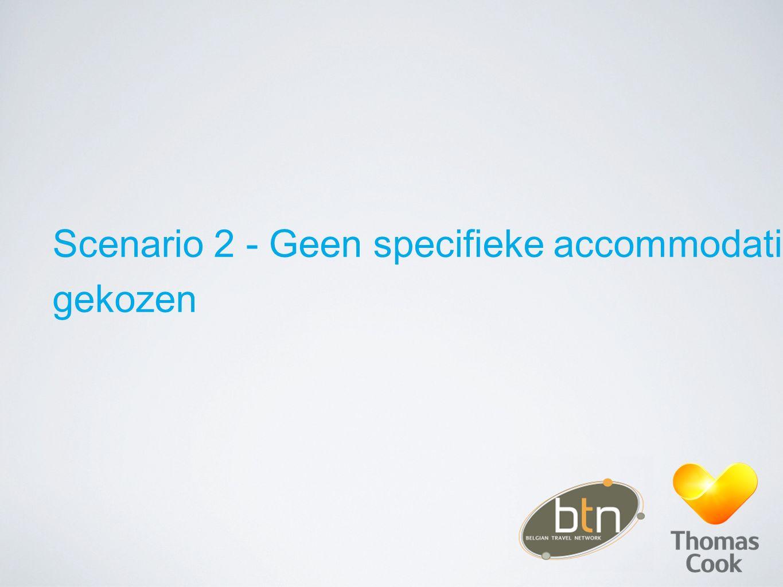 Scenario 2 - Geen specifieke accommodatie gekozen