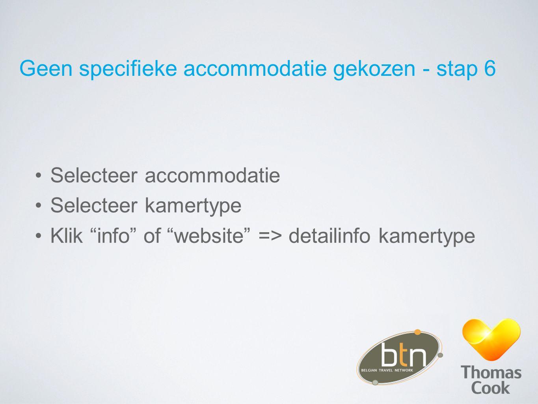 """Geen specifieke accommodatie gekozen - stap 6 Selecteer accommodatie Selecteer kamertype Klik """"info"""" of """"website"""" => detailinfo kamertype"""