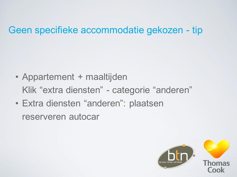 Geen specifieke accommodatie gekozen - tip Appartement + maaltijden Klik extra diensten - categorie anderen Extra diensten anderen : plaatsen reserveren autocar