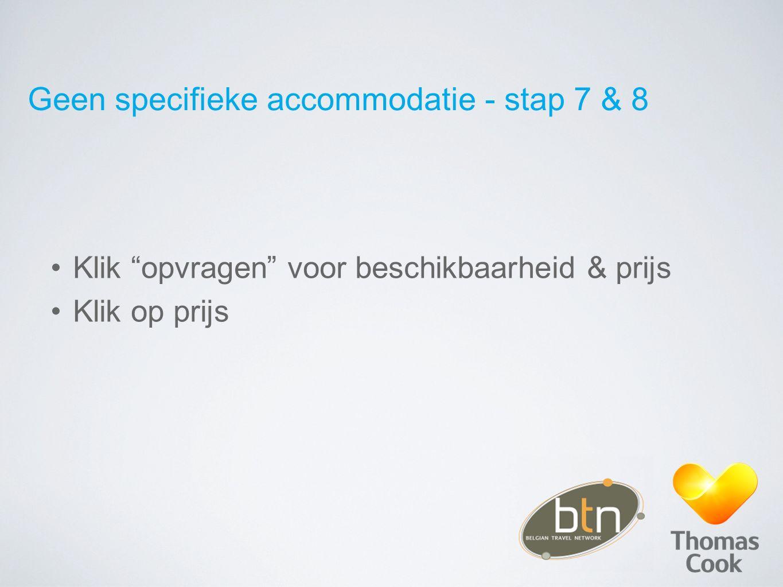 """Geen specifieke accommodatie - stap 7 & 8 Klik """"opvragen"""" voor beschikbaarheid & prijs Klik op prijs"""