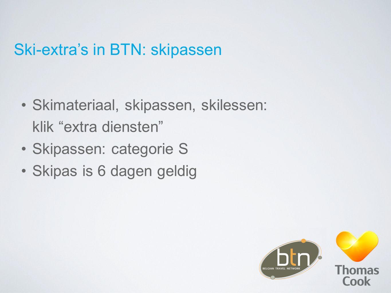 "Ski-extra's in BTN: skipassen Skimateriaal, skipassen, skilessen: klik ""extra diensten"" Skipassen: categorie S Skipas is 6 dagen geldig"