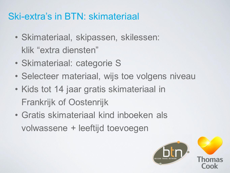 "Ski-extra's in BTN: skimateriaal Skimateriaal, skipassen, skilessen: klik ""extra diensten"" Skimateriaal: categorie S Selecteer materiaal, wijs toe vol"