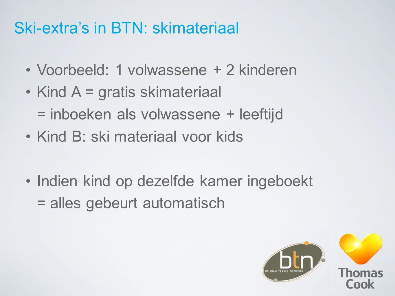 Ski-extra's in BTN: skimateriaal Voorbeeld: 1 volwassene + 2 kinderen Kind A = gratis skimateriaal = inboeken als volwassene + leeftijd Kind B: ski ma