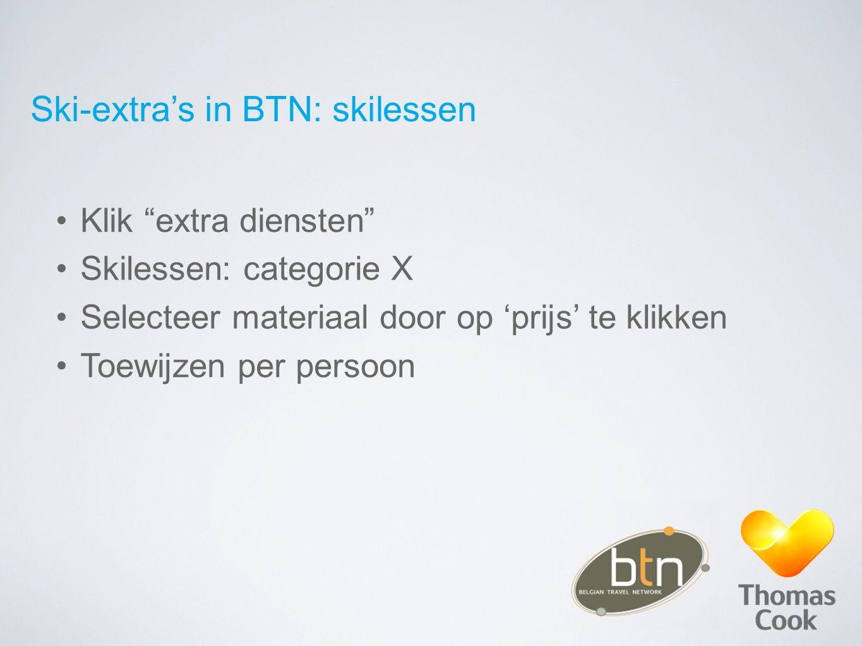 """Ski-extra's in BTN: skilessen Klik """"extra diensten"""" Skilessen: categorie X Selecteer materiaal door op 'prijs' te klikken Toewijzen per persoon"""