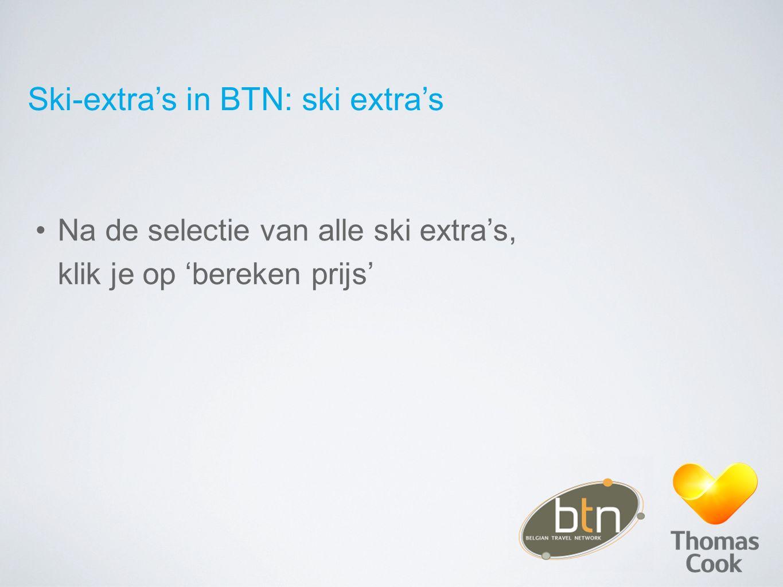 Ski-extra's in BTN: ski extra's Na de selectie van alle ski extra's, klik je op 'bereken prijs'