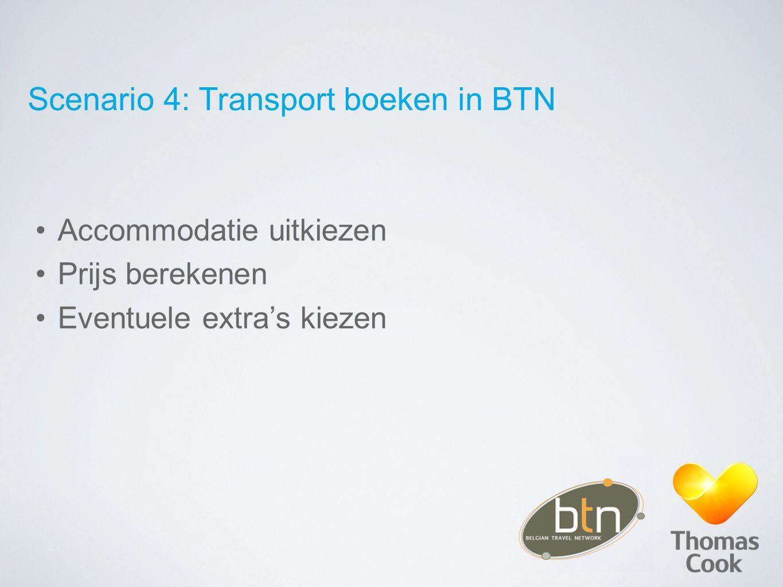 Scenario 4: Transport boeken in BTN Accommodatie uitkiezen Prijs berekenen Eventuele extra's kiezen