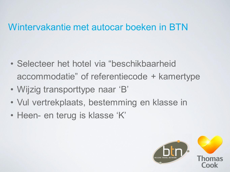 Wintervakantie met autocar boeken in BTN Selecteer het hotel via beschikbaarheid accommodatie of referentiecode + kamertype Wijzig transporttype naar 'B' Vul vertrekplaats, bestemming en klasse in Heen- en terug is klasse 'K'