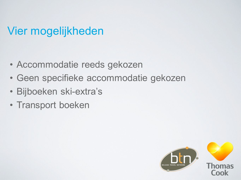 Vier mogelijkheden Accommodatie reeds gekozen Geen specifieke accommodatie gekozen Bijboeken ski-extra's Transport boeken