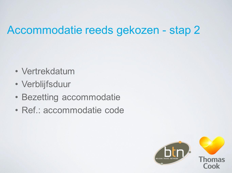 Accommodatie reeds gekozen - stap 3 Scherm beschikbaarheid accommodatie Accommodatie code: 5 + 1 karakters Laatste karakter: 1e letter kamertype brochure
