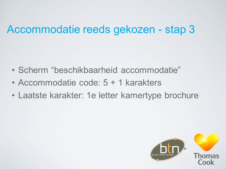"Accommodatie reeds gekozen - stap 3 Scherm ""beschikbaarheid accommodatie"" Accommodatie code: 5 + 1 karakters Laatste karakter: 1e letter kamertype bro"