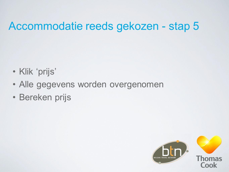 Accommodatie reeds gekozen - stap 5 Klik 'prijs' Alle gegevens worden overgenomen Bereken prijs