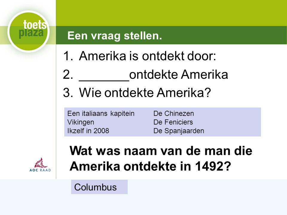 Expertiseteam Toetsenbank 1.Amerika is ontdekt door: 2._______ontdekte Amerika 3.Wie ontdekte Amerika.