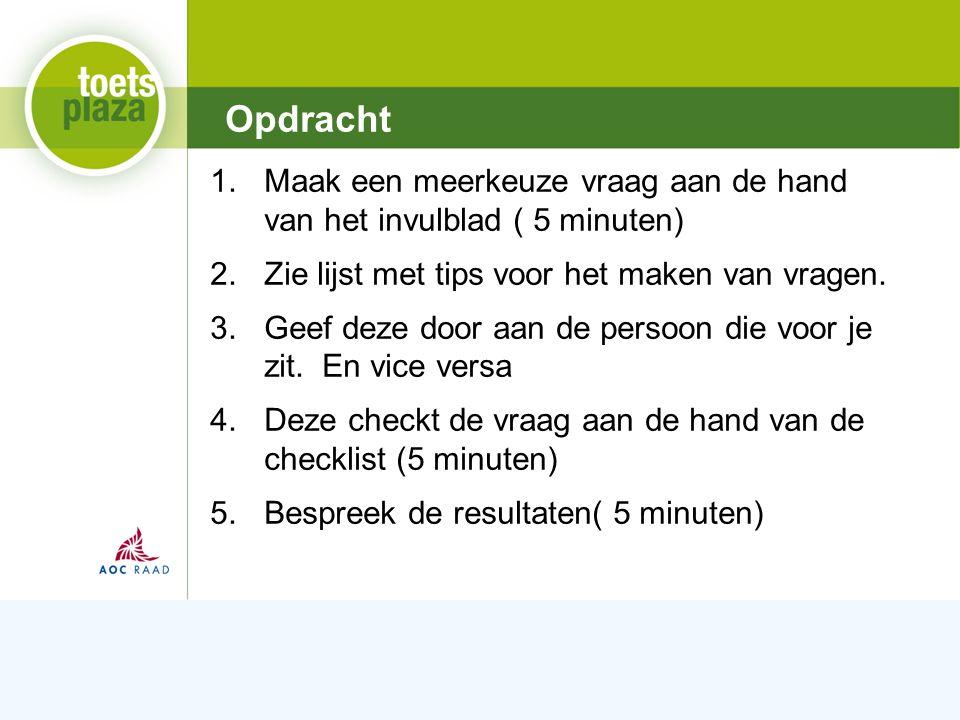 Expertiseteam Toetsenbank 1.Maak een meerkeuze vraag aan de hand van het invulblad ( 5 minuten) 2.Zie lijst met tips voor het maken van vragen.