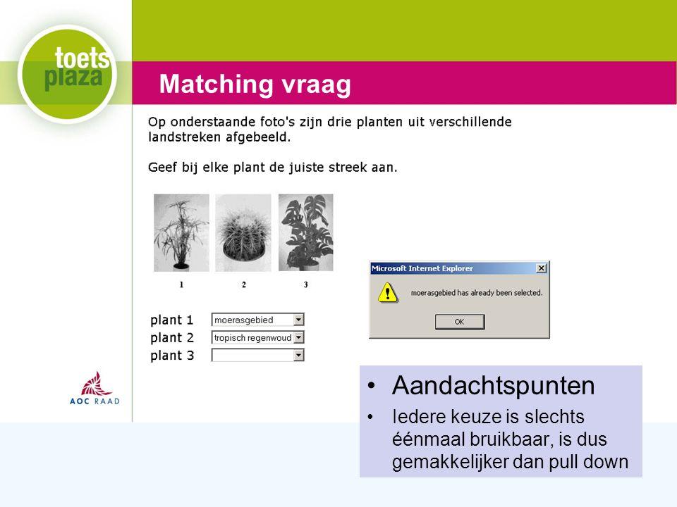 Expertiseteam Toetsenbank Matching vraag Aandachtspunten Iedere keuze is slechts éénmaal bruikbaar, is dus gemakkelijker dan pull down