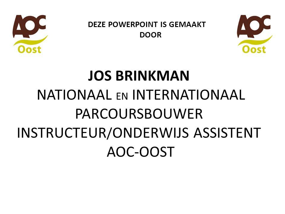 JOS BRINKMAN NATIONAAL EN INTERNATIONAAL PARCOURSBOUWER INSTRUCTEUR / ONDERWIJS ASSISTENT AOC-OOST DEZE POWERPOINT IS GEMAAKT DOOR