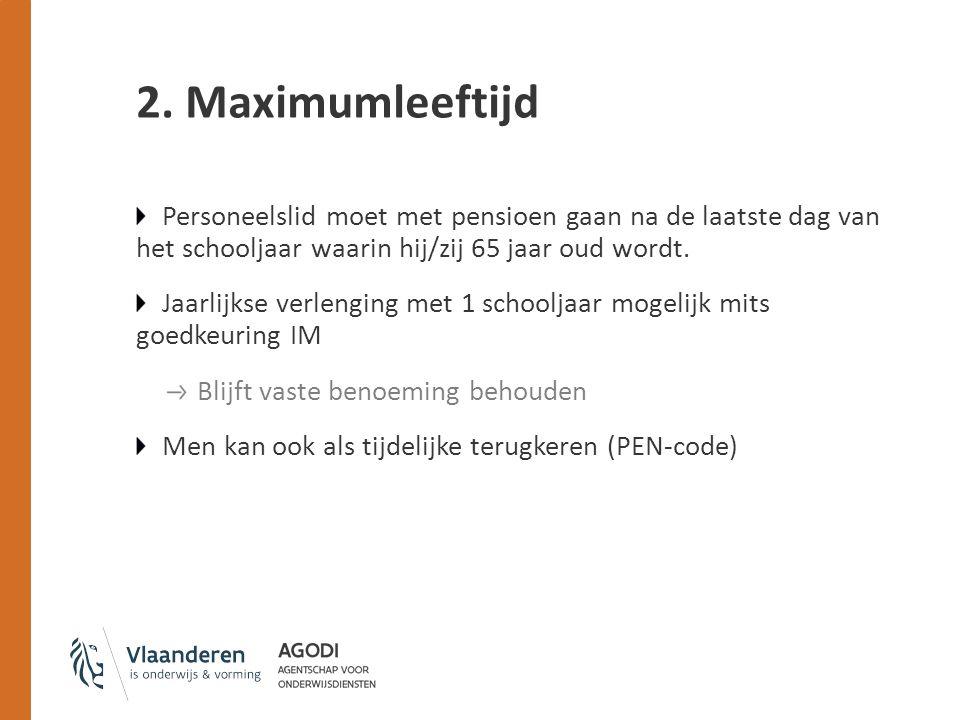 2. Maximumleeftijd Personeelslid moet met pensioen gaan na de laatste dag van het schooljaar waarin hij/zij 65 jaar oud wordt. Jaarlijkse verlenging m