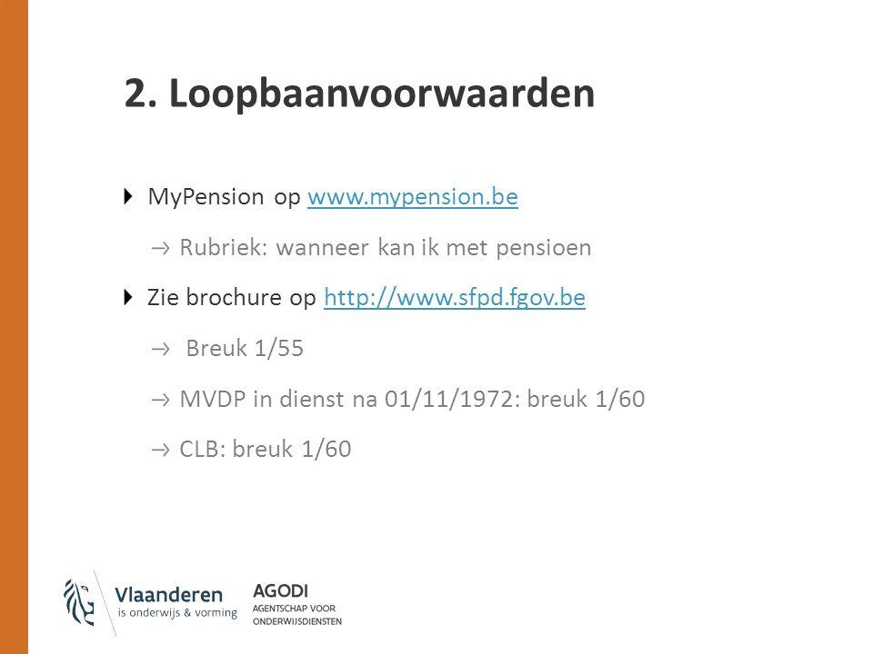 2. Loopbaanvoorwaarden MyPension op www.mypension.bewww.mypension.be Rubriek: wanneer kan ik met pensioen Zie brochure op http://www.sfpd.fgov.behttp: