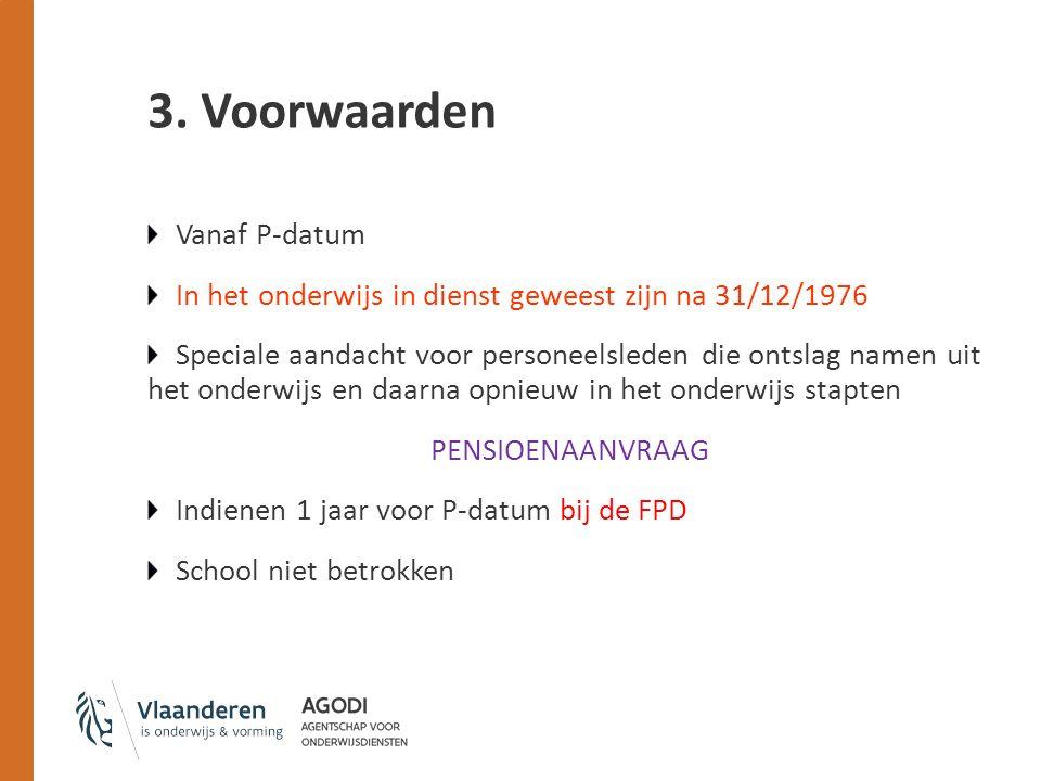 3. Voorwaarden Vanaf P-datum In het onderwijs in dienst geweest zijn na 31/12/1976 Speciale aandacht voor personeelsleden die ontslag namen uit het on