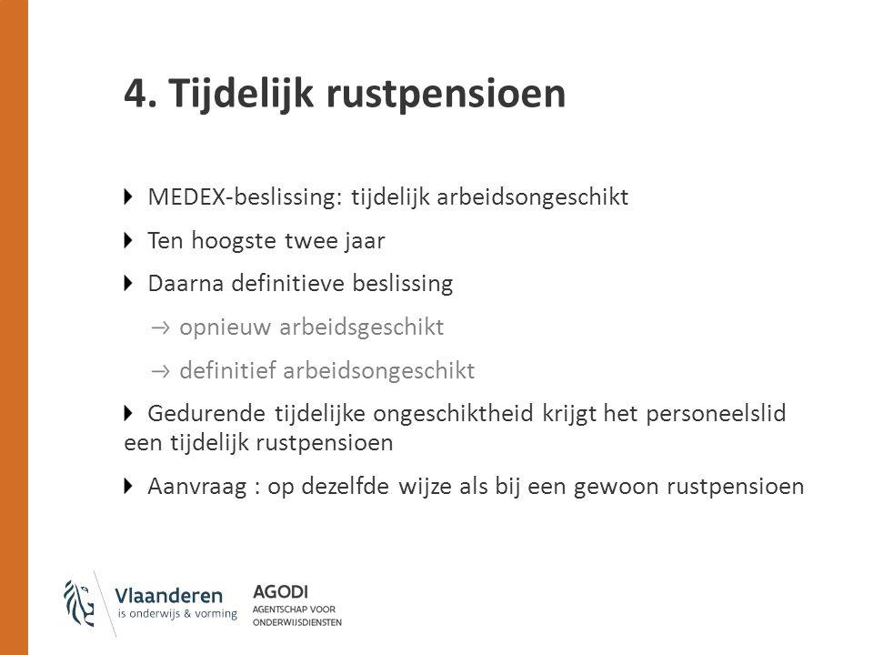 4. Tijdelijk rustpensioen MEDEX-beslissing: tijdelijk arbeidsongeschikt Ten hoogste twee jaar Daarna definitieve beslissing opnieuw arbeidsgeschikt de