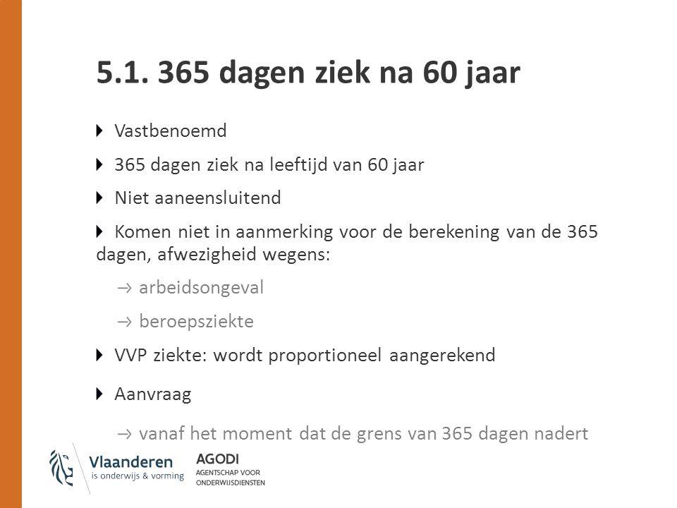 5.1. 365 dagen ziek na 60 jaar Vastbenoemd 365 dagen ziek na leeftijd van 60 jaar Niet aaneensluitend Komen niet in aanmerking voor de berekening van