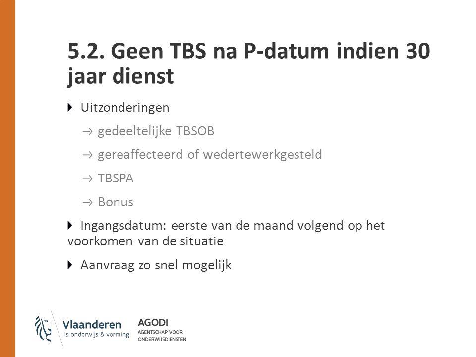 5.2. Geen TBS na P-datum indien 30 jaar dienst Uitzonderingen gedeeltelijke TBSOB gereaffecteerd of wedertewerkgesteld TBSPA Bonus Ingangsdatum: eerst