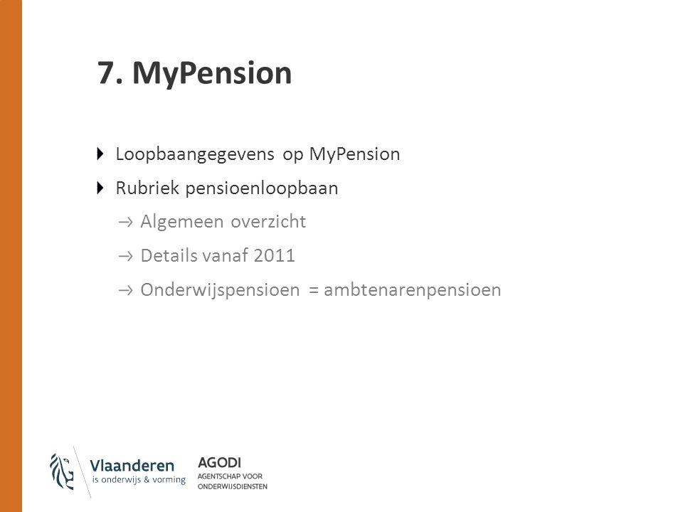 7. MyPension Loopbaangegevens op MyPension Rubriek pensioenloopbaan Algemeen overzicht Details vanaf 2011 Onderwijspensioen = ambtenarenpensioen