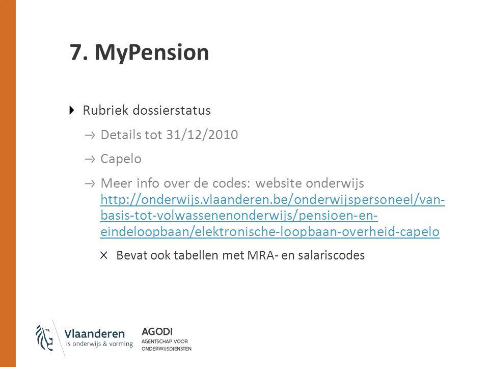 7. MyPension Rubriek dossierstatus Details tot 31/12/2010 Capelo Meer info over de codes: website onderwijs http://onderwijs.vlaanderen.be/onderwijspe