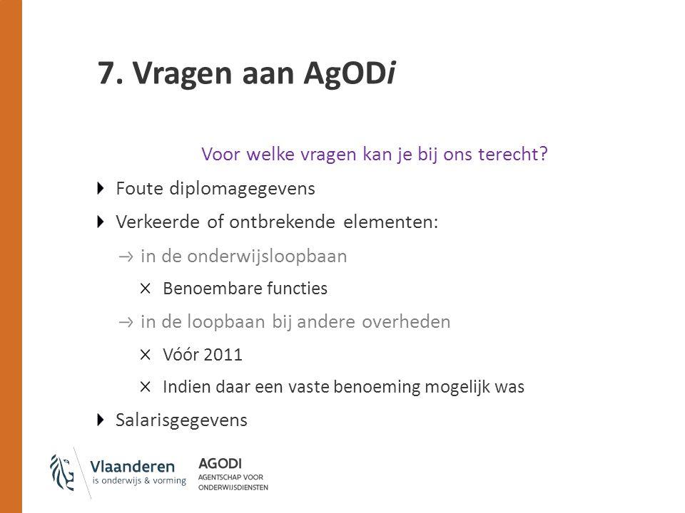 7. Vragen aan AgODi Voor welke vragen kan je bij ons terecht.