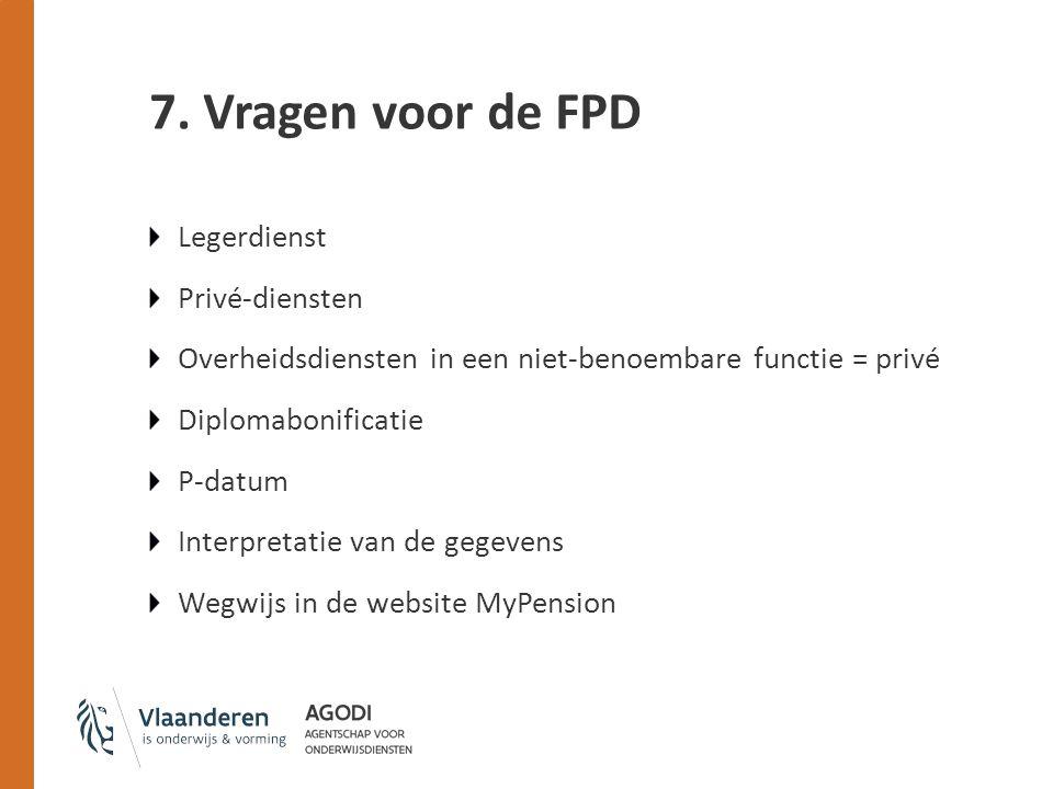 7. Vragen voor de FPD Legerdienst Privé-diensten Overheidsdiensten in een niet-benoembare functie = privé Diplomabonificatie P-datum Interpretatie van