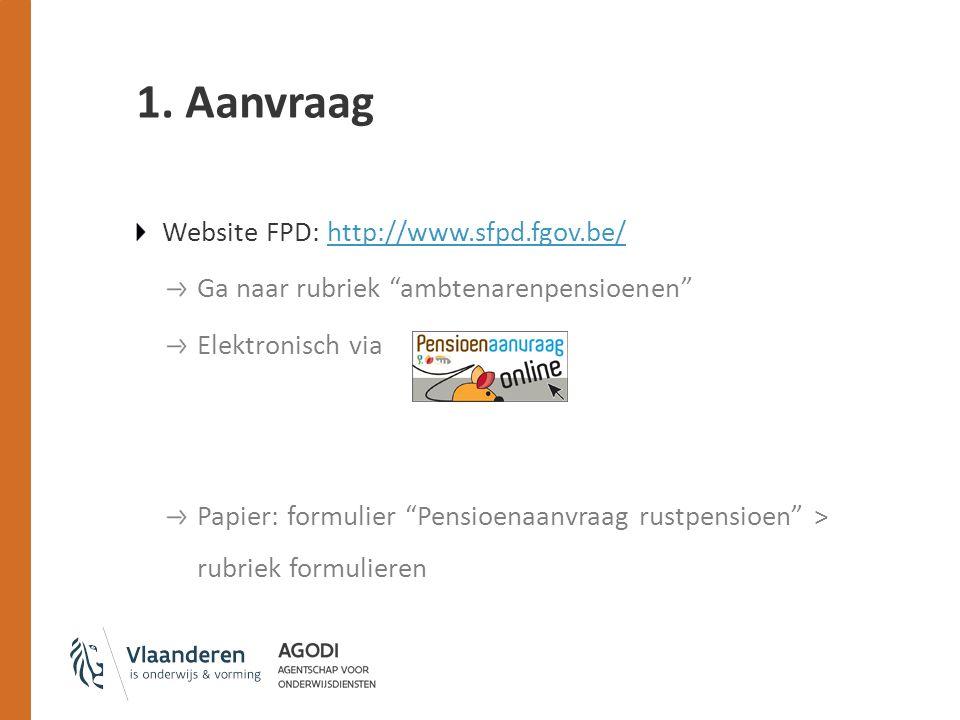 "1. Aanvraag Website FPD: http://www.sfpd.fgov.be/http://www.sfpd.fgov.be/ Ga naar rubriek ""ambtenarenpensioenen"" Elektronisch via Papier: formulier ""P"