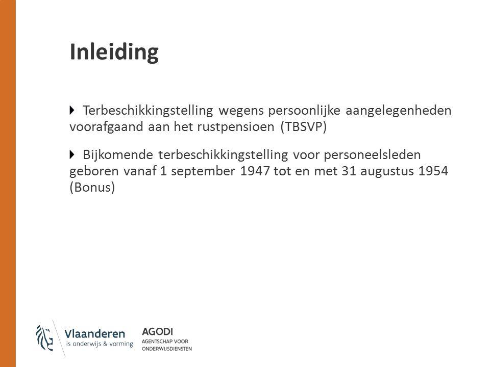 Inleiding Terbeschikkingstelling wegens persoonlijke aangelegenheden voorafgaand aan het rustpensioen (TBSVP) Bijkomende terbeschikkingstelling voor personeelsleden geboren vanaf 1 september 1947 tot en met 31 augustus 1954 (Bonus)