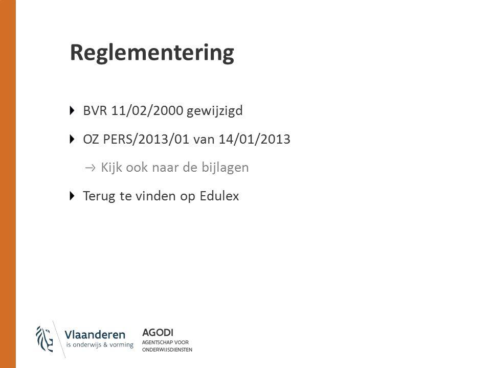 Reglementering BVR 11/02/2000 gewijzigd OZ PERS/2013/01 van 14/01/2013 Kijk ook naar de bijlagen Terug te vinden op Edulex