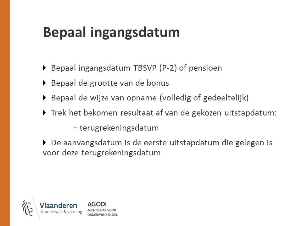 Bepaal ingangsdatum Bepaal ingangsdatum TBSVP (P-2) of pensioen Bepaal de grootte van de bonus Bepaal de wijze van opname (volledig of gedeeltelijk) T