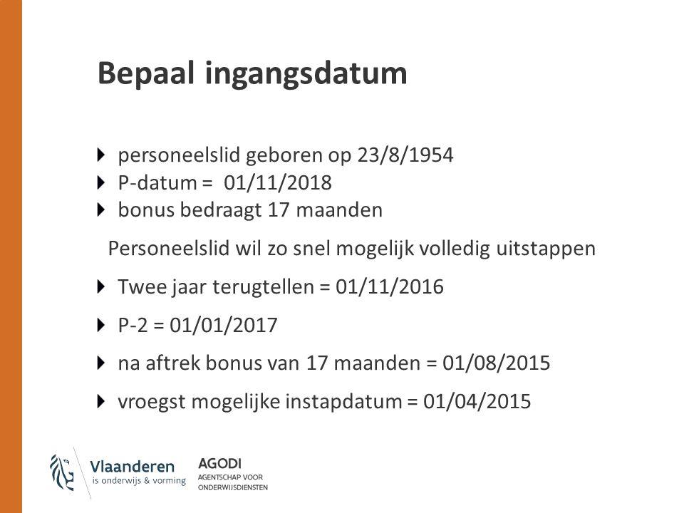 Bepaal ingangsdatum personeelslid geboren op 23/8/1954 P-datum = 01/11/2018 bonus bedraagt 17 maanden Personeelslid wil zo snel mogelijk volledig uits