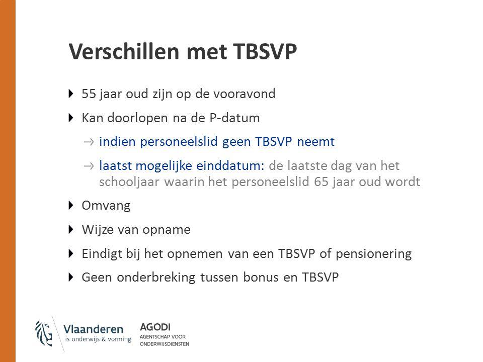 Verschillen met TBSVP 55 jaar oud zijn op de vooravond Kan doorlopen na de P-datum indien personeelslid geen TBSVP neemt laatst mogelijke einddatum: d