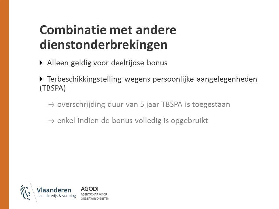 Combinatie met andere dienstonderbrekingen Alleen geldig voor deeltijdse bonus Terbeschikkingstelling wegens persoonlijke aangelegenheden (TBSPA) overschrijding duur van 5 jaar TBSPA is toegestaan enkel indien de bonus volledig is opgebruikt