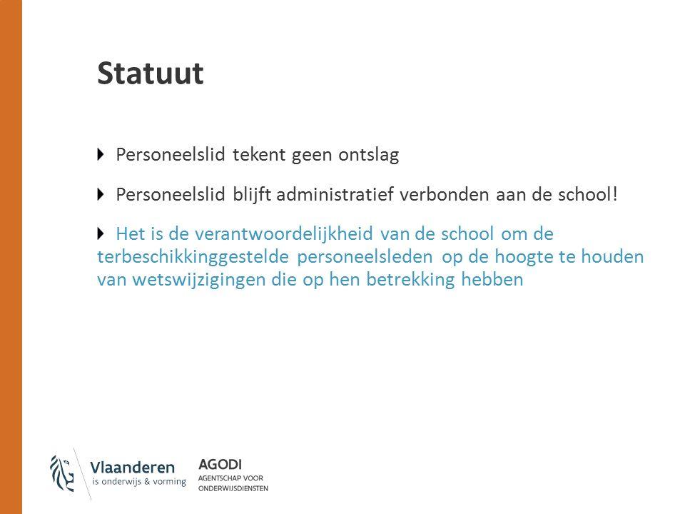 Statuut Personeelslid tekent geen ontslag Personeelslid blijft administratief verbonden aan de school! Het is de verantwoordelijkheid van de school om