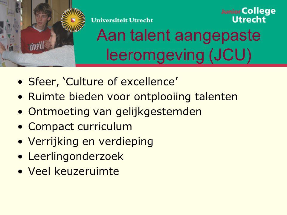Aan talent aangepaste leeromgeving (JCU) Sfeer, 'Culture of excellence' Ruimte bieden voor ontplooiing talenten Ontmoeting van gelijkgestemden Compact curriculum Verrijking en verdieping Leerlingonderzoek Veel keuzeruimte