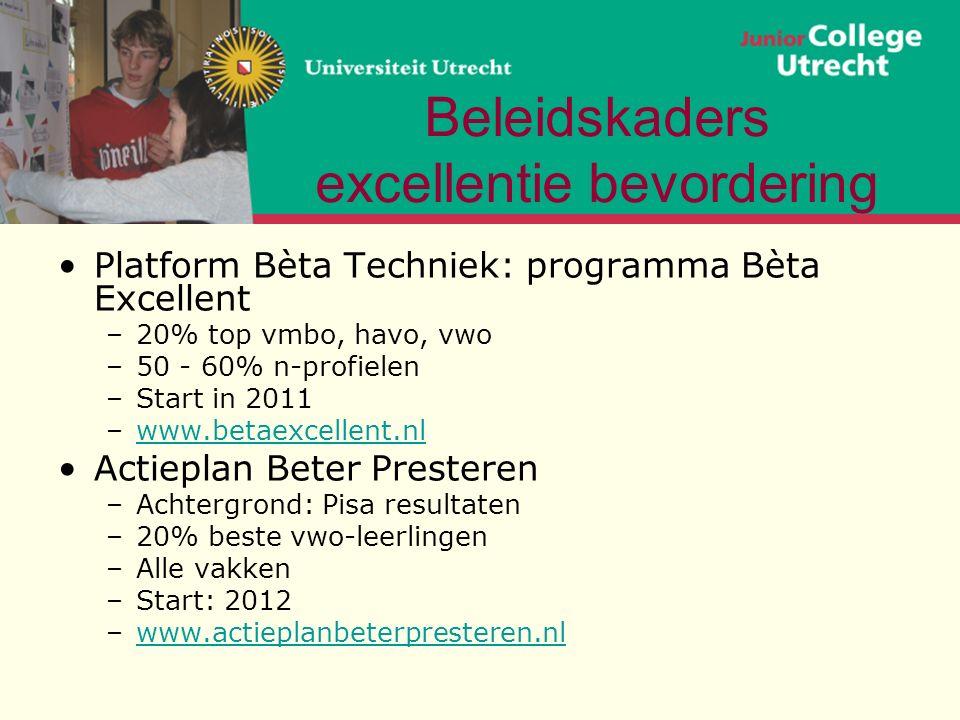 Beleidskaders excellentie bevordering Platform Bèta Techniek: programma Bèta Excellent –20% top vmbo, havo, vwo –50 - 60% n-profielen –Start in 2011 –www.betaexcellent.nlwww.betaexcellent.nl Actieplan Beter Presteren –Achtergrond: Pisa resultaten –20% beste vwo-leerlingen –Alle vakken –Start: 2012 –www.actieplanbeterpresteren.nlwww.actieplanbeterpresteren.nl