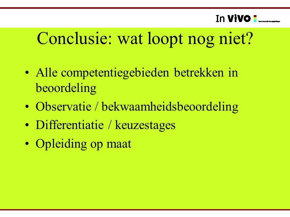 Conclusie: wat loopt nog niet? Alle competentiegebieden betrekken in beoordeling Observatie / bekwaamheidsbeoordeling Differentiatie / keuzestages Opl