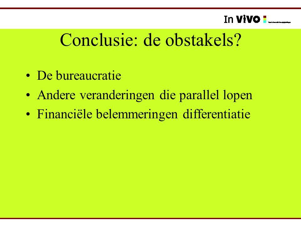 Conclusie: de obstakels? De bureaucratie Andere veranderingen die parallel lopen Financiële belemmeringen differentiatie